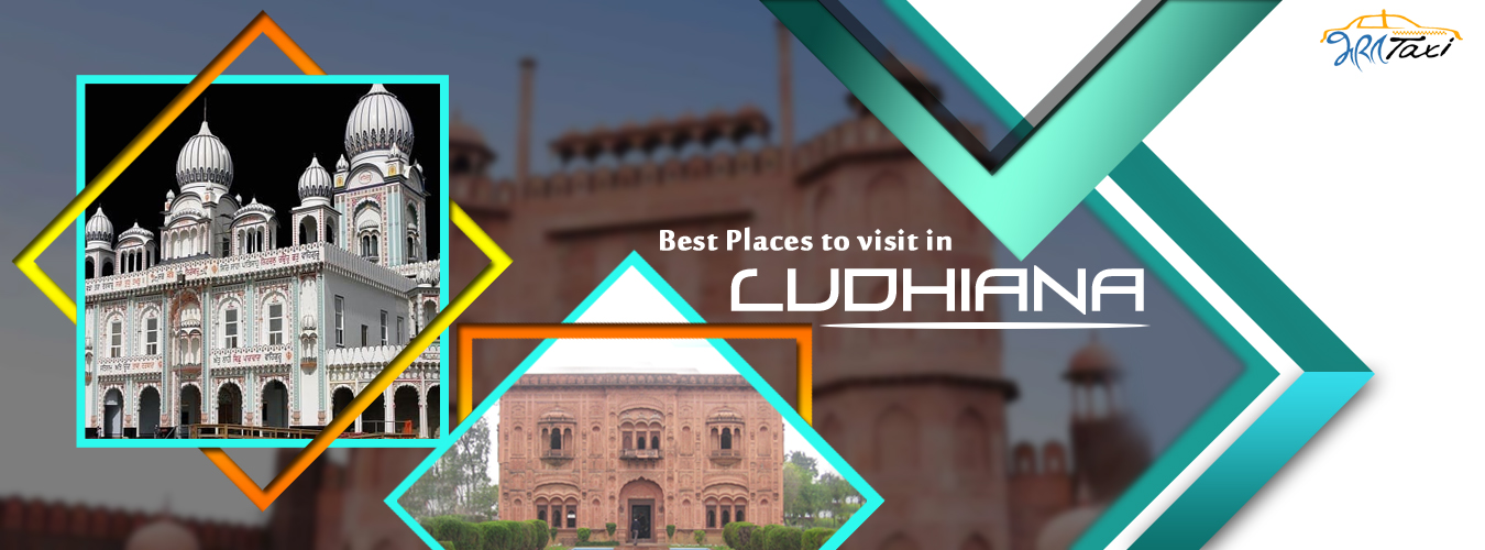 Best Places to Visit in Ludhiana- Bharat Taxi
