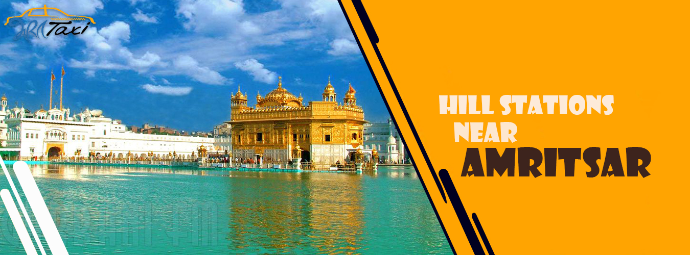 Hill Stations Near Amritsar- Natural Places To Visit Around The City- Bharat Taxi Blog