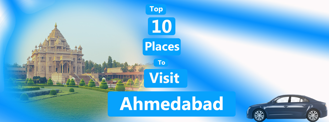 Top 10 Places to Visit in Ahmedabad- An Offbeat Travel to the Nearby City